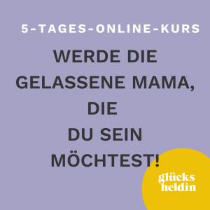 Werde die gelassene Mama mit diesem kostenfreien 5 tägigen Online kurs